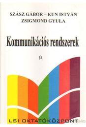 Komunikációs rendszerek - Szász Gábor, Kun István, Zsigmond Gyula dr. - Régikönyvek
