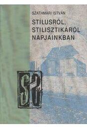 Stílusról, stilisztikáról napjainkban - Szathmári István - Régikönyvek