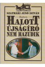 (Majdnem) halott újságíró nem hazudik - Szatmári Jenő István - Régikönyvek