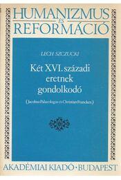 Két XVI. századi eretnek gondolkodó - Szczucki, Lech - Régikönyvek