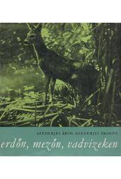 Erdőn, mezőn, vadvizeken - Szederjei Ákos, Szederjei Ákosné - Régikönyvek
