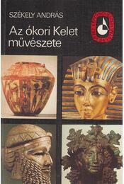 Az ókori Kelet művészete - Székely András - Régikönyvek