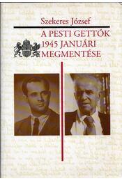 A pesti gettók 1945 januári megmentése - Szekeres József - Régikönyvek