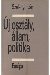Új osztály, állam, politika - Szelényi Iván - Régikönyvek