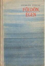 Földön, égen - Szemlér Ferenc - Régikönyvek