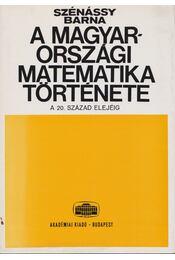 A magyarországi matematika története - Szénássy Barna - Régikönyvek
