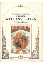 Kalauz Széchenyi István megismeréséhez - Szentkirályi Elemér - Régikönyvek