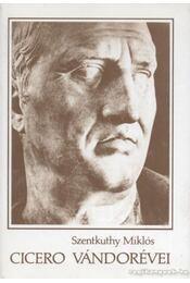 Cicero vándorévei - Szentkuthy Miklós - Régikönyvek