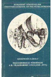 Magyarország története a II. világháború után 1945-1975 - Szerencsés Károly - Régikönyvek