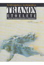 Trianon utóélete - A magyar társadalom Trianon-képe az ezredfordulón - Szidiropulosz Archimédesz - Régikönyvek