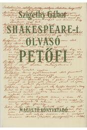 Shakespeare-t olvasó Petőfi - Szigethy Gábor - Régikönyvek