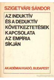Az induktív és a deduktív következtetések kapcsolata az empíra síkján - Szigetvári Sándor - Régikönyvek