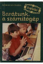 Barátunk, a számítógép - Szikszai Csaba - Régikönyvek