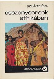 Asszonysorsok Afrikában - Szilágyi Éva - Régikönyvek