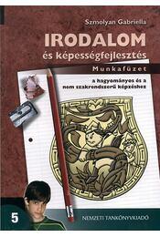 Irodalom és képességfejlesztés 5. munkafüzet - Szmolyan Gabriella - Régikönyvek