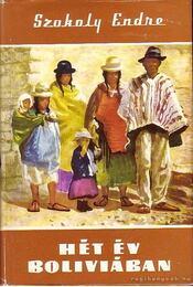 Hét év Bolíviában - Szokoly Endre - Régikönyvek