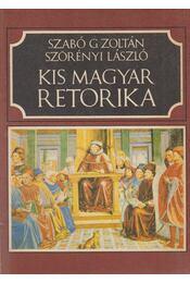 Kis magyar retorika - Szörényi László, Szabó G. Zoltán - Régikönyvek