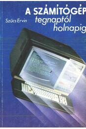 A számítógép tegnaptól holnapig - Szücs Ervin - Régikönyvek