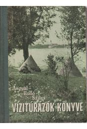 Vízitúrázók könyve - Szűcs József, Angyal Ilona, Holló Dénes Dr. - Régikönyvek