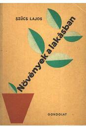 Növények a lakásban - Szűcs Lajos - Régikönyvek