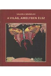A világ, amelyben élsz - Szuszlov, Valerij - Régikönyvek