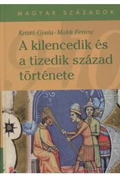 A kilencedik és a tizedik század története - Kristó Gyula, Makk Ferenc - Régikönyvek