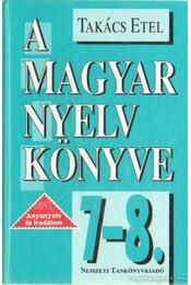 A magyar nyelv könyve 7-8. - Takács Etel - Régikönyvek