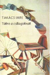 Tükre a csillagoknak - Takács Imre - Régikönyvek