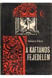 A kaftános fejedelem - Takács Tibor - Régikönyvek