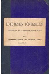 Egyetemes történelem gimnáziumok és reáliskolák használatára I-II. (egy kötetben) - Takáts György, Koczogh András - Régikönyvek
