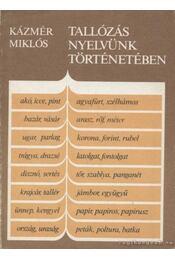 Tallózás nyelvünk történetében - Kázmér Miklós - Régikönyvek