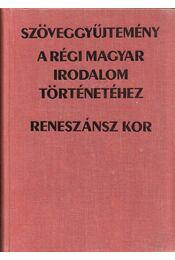 Szöveggyűjtemény a régi magyar irodalom történetéhez - Reneszánsz kor - Tarnai Andor - Régikönyvek