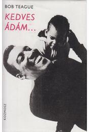 Kedves Ádám... - Teague, Bob - Régikönyvek