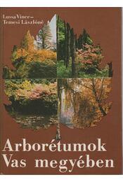 Arborétumok Vas megyében - Temesi Lászlóné, Lussa Vince - Régikönyvek