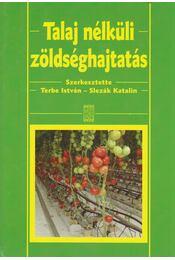 Talaj nélküli zöldséghajtatás - Terbe István, Slezák Katalin - Régikönyvek