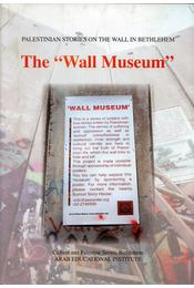 "The ""Wall Museum"": Palestinian stories on the Wall in Bethlehem - Régikönyvek"