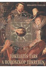 Tökéletes társ a horoszkóp tükrében - Theler, Brigitte - Régikönyvek