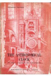 The Astronomical Clock of the Cathedral of Strasbourg: History, Description, Working - Théodore Ungerer - Régikönyvek