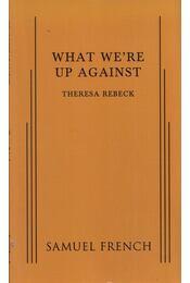 What We're Up Against - Theresa Rebeck - Régikönyvek