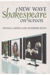 New Wave Shakespeare on Screen - Thomas Cartelli, Katherine Rowe - Régikönyvek