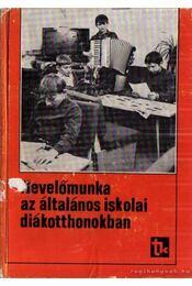 Nevelőmunka az általános iskolai diákotthonokban - Több író - Régikönyvek