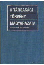A társasági törvény magyarázata - Több szerző - Régikönyvek