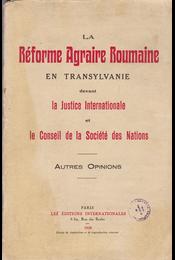 La Réforme Agraire Roumaine en Transylvanie devant la Justice Internationale et le Conseil de la Société des Nations. Autres Opinions. - Több szerző - Régikönyvek