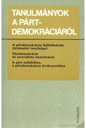 Tanulmányok a pártdemokráciáról - Több szerző - Régikönyvek