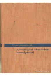 Új munkamódszerek a vasút forgalmi és kereskedelmi szakszolgálatnál - Több szerző - Régikönyvek
