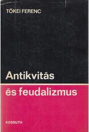 Antikvitás és feudalizmus - Tőkei Ferenc - Régikönyvek