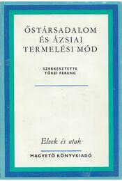 Őstársadalom és ázsiai termelési mód - Tőkei Ferenc - Régikönyvek