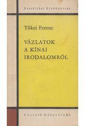 Vázlatok a kínai irodalomról - Tőkei Ferenc - Régikönyvek