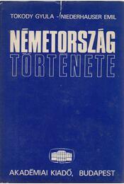Németország története - Tokody Gyula, Niederhauser Emil - Régikönyvek