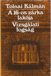 A 16-os zárka lakója / Vizsgálati fogság - Tolnai Kálmán - Régikönyvek